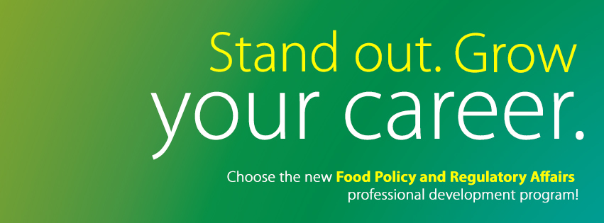 Stand out. Grow your career. Choose the new Food Policy and Regulatory Affairs professional development program!